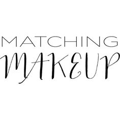 Matching Makeup text ❤ liked on Polyvore featuring text, backgrounds, words, phrase, quotes and saying