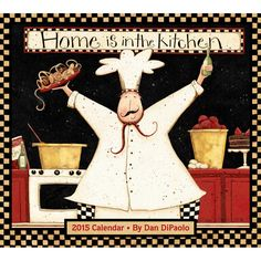 Home is in the Kitchen 2015 Wall Calendar   CALENDARS.COM - $15.99   These hefty chefs--stars of kitchenware, wall decor, and collectibles--chop, stir, whip, whisk, and saute their way through the year. This monthly calendar makes its home wherever friends and family gather to share good food and good times.