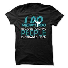 I do taekwondo T-Shirts, Hoodies, Sweatshirts, Tee Shirts (23$ ==► Shopping Now!)