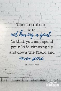 """The trouble with having a goal is that you can spend your life running up and down the field and never score."" soccer quotes. sports quotes."