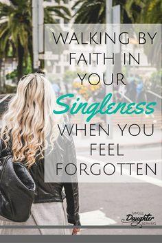 Walking by faith in your singleness when you feel forgotten