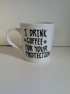 I Drink Coffee For Your Protection Coffee Mug-Hand Painted Mug, Handwritten Mug -Funny Gift, Funny Mug by MorningSunshineShop on Etsy