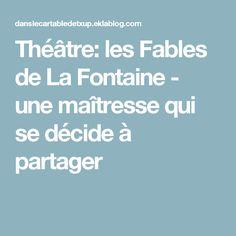 Théâtre: les Fables de La Fontaine - une maîtresse qui se décide à partager