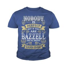 BAZZELL shirt . Nobody is perfect. But if you are BAZZELL you're pretty damn close - BAZZELL Tee Shirt, BAZZELL Hoodie, BAZZELL Family, BAZZELL Tee, BAZZELL Name #gift #ideas #Popular #Everything #Videos #Shop #Animals #pets #Architecture #Art #Cars #motorcycles #Celebrities #DIY #crafts #Design #Education #Entertainment #Food #drink #Gardening #Geek #Hair #beauty #Health #fitness #History #Holidays #events #Home decor #Humor #Illustrations #posters #Kids #parenting #Men #Outdoors…