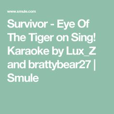 Survivor - Eye Of The Tiger on Sing! Karaoke by Lux_Z and brattybear27 | Smule