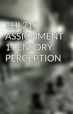 PHI 210 ASSIGNMENT 1 SENSORY PERCEPTION #wattpad #short-story