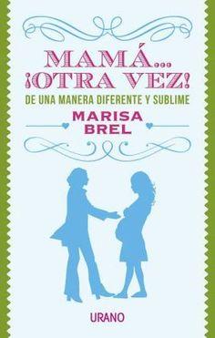 Brel, Marisa. Mamá... ¡otra vez! : de una manera diferente y sublime.Barcelona : Urano, 2013 Books, Babies, Home Decor, Unconditional Love, Wish, Being A Mom, Wrestling, Libros, Babys