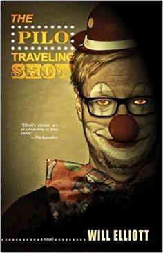 The Pilo Traveling Show: A Novel: Will Elliott: 9781630230081: AmazonSmile: Books