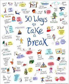 50 ways to take a break http://pinterest.com/sostherapy.