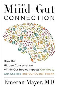 The Mind-Gut Connection: How the Hidden Conversation Within Our Bodies Impacts Our Mood, Our Choices, and Our Overall Health -- You can find more details by visiting the image link.