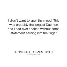 """Jennifer L. Armentrout - """"I didn't want to spoil the mood. This was probably the longest Daemon and I had ever..."""". funny, daemon, katy"""