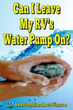 Can I Leave My RV's Water Pump On?