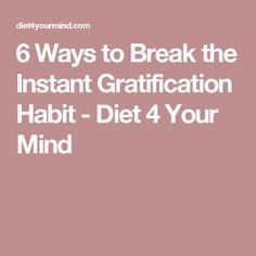 6 Ways to Break the Instant Gratification Habit - Diet 4 Your Mind