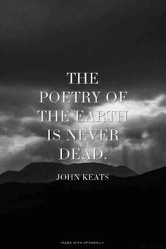 The poetry of the earth is never dead. - John Keats | Create...  #powerful #quotes #inspirational #words