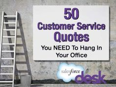 50 Customer Service Quotes You Need to Hang In Your Office by Desk, via Slideshare