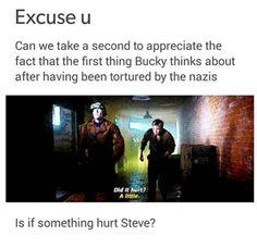 The first thing Bucky thinks about after having been tortured by the Nazis is if something hurt Steve.