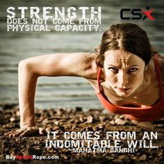 Fitness Motivation: Strength does not come from physical capacity, it comes from an indomitable Will - Mahatma Ganghi ----  CSX - Competitive Sport Extreme #fitness #crossfit #jumprope #csx