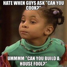 "When guys ask, ""can you cook?"" -Olivia from The Cosby Show"