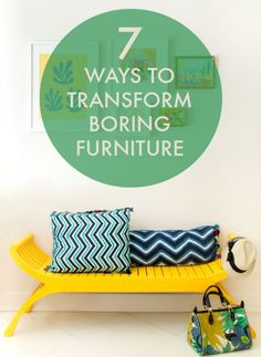 7 Ways to Transform Boring Furniture