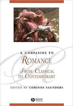 A companion to romance : from classical to contemporary / edited by Corinne Saunders Edición 1st. published in paperbcak Publicación Malden (Massachusetts) : Blackwell, 2007