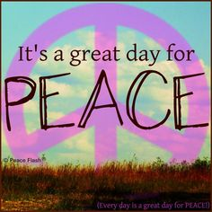 ☮ American Hippie Quotes ~ Great Day for Peace Peace Love Happiness, Make Peace, Peace Of Mind, Peace And Love, Perfect Peace, Peace Art, Hippie Style, Hippie Love, Hippie Art