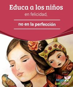 Educa a los niños en felicidad, no en la perfección  Son muchos los padres que llegan a confundir educación con exigencia, con perfección. Child Guidance, Montessori Materials, Kids Learning Activities, Parents As Teachers, Emotional Intelligence, School Counseling, Baby Hacks, Family Love, Kids Education