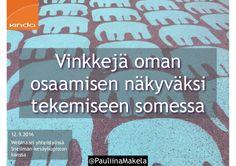 @PauliinaMakela1 12.9.2016 Webinaari yhteistyössä Snellman-kesäyliopiston kanssa Vinkkejä oman osaamisen näkyväksi tekemis...