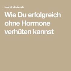 Wie Du erfolgreich ohne Hormone verhüten kannst