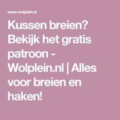 Kussen breien? Bekijk het gratis patroon - Wolplein.nl | Alles voor breien en haken!