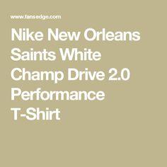 Nike New Orleans Saints White Champ Drive 2.0 Performance T-Shirt 80a5c65fb