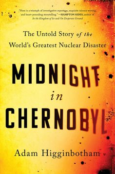 Midnight in Chernobyl: The Untold Story of the World's Greatest Nuclear Disaster by Adam Higginbotham - Simon & Schuster