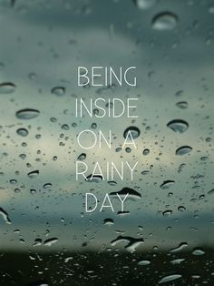 Being inside on a rainy day