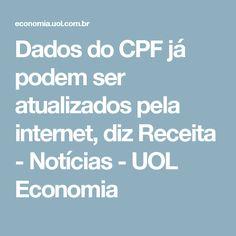 Dados do CPF já podem ser atualizados pela internet, diz Receita - Notícias - UOL Economia