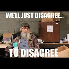 duck dynasty picture quotes - Yahoo! Search Results Basically! because we haven't actually been agreeing to disagree very well @Emily Schoenfeld Burns  LOVE you Mostest!! <3