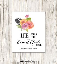 HE CALLS ME BEAUTIFUL ONE Bible Verse Art Print. Perfect for any style of decor! PRINT DETAILS Paper: Professional Premium Paper, Archival & Heavyweight I