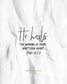 He heals the wounds of every shattered heart. (Psalm 147:3)
