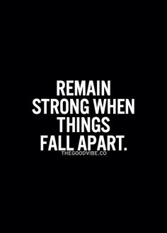 Remain strong when things fall apart.
