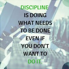 Discipline is doing what needs to be done even if you don't want to do it. http://newestweightloss.com #weightloss #diet