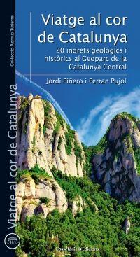 Viatge al cor de Catalunya : 20 indrets geològics i històrics al Geoparc de la Catalunya Central / Jordi Piñero, Ferran Pujol