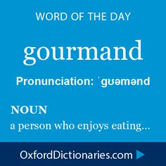 gourmand (noun): a person who enjoys eating. Word of the Day for 24 December 2014 #WOTD #WordoftheDay #gourmand