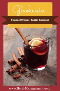 Gluehwein is the most amazing Holiday drink ever!!! Try it and tell me what you think ... you can't go wrong with wine
