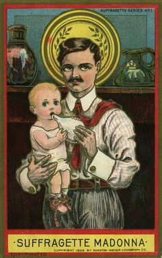 "The ""Suffragette Madonna"" was a popular theme in anti-suffrage postcards. Poor man, thinking that nurturing a child is a sign of weakness or inferiority."