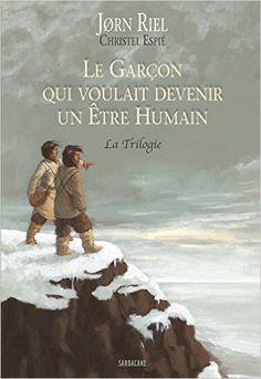 Le garçon qui voulait devenir un être humain : La Trilogie - Jorn Riel, Christel Espié, Susanne Juul, Bernard Saint Bonnet