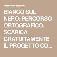 BIANCO SUL NERO: PERCORSO ORTOGRAFICO, SCARICA GRATUITAMENTE IL PROGETTO CON LE SCHEDE DIDATTICHE!