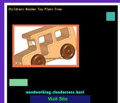 Childrens Wooden Toy Plans Free 221916 - Woodworking Plans and Projects!