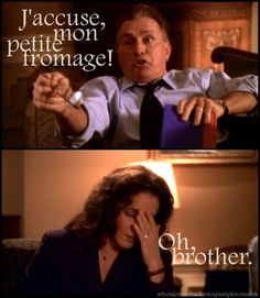 The West Wing: Abbey:You speak four languages. How come none of them is French? Jed:Nothing's wrong with my French. Abbey:You just called me your little cheese! Jed:...That's right!