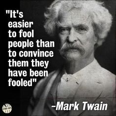 It's Easier to Fool People Than to Convince Them They Have Been Fooled – Mark Twain Wise Quotes, Quotable Quotes, Famous Quotes, Great Quotes, Motivational Quotes, Funny Quotes, Inspirational Quotes, Positive Quotes, Powerful Quotes