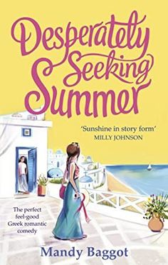[Free eBook] Desperately Seeking Summer: The perfect feel-good Greek romantic comedy to read on the beach this summer Author Mandy Baggot, Feel Good Books, Best Books To Read, Got Books, Beach Reading, Free Reading, Sunshine Holidays, Romantic Escapes, Summer Romance, Book Photography