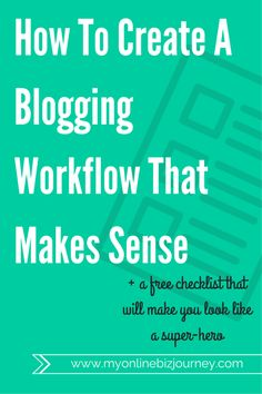 How to create a blogging workflow that makes sense + a free worksheet to help you follow-through