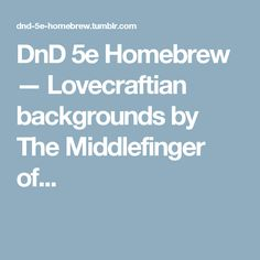 DnD 5e Homebrew — Lovecraftian backgrounds by The Middlefinger of...